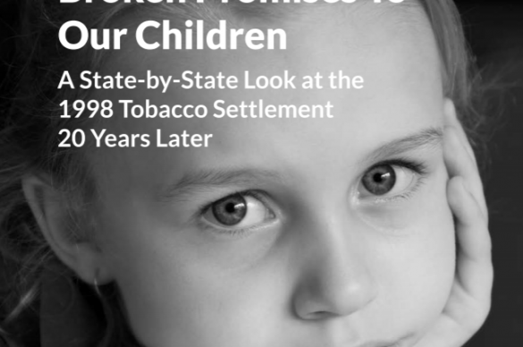 Broken Promises to Our Children: A State-by-State Look at the  1998 Tobacco Settlement 20 Years Later