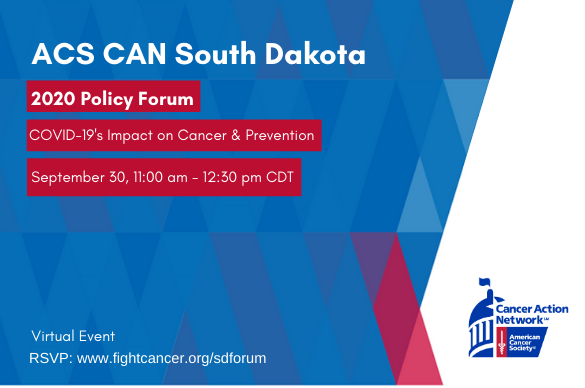 ACS CAN SD Policy Forum September 30, 2020 11:00 am - 12:30 pm CDT